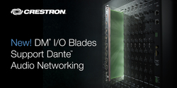 New Crestron DigitalMedia™ I/O Blades Support  Dante™ Audio Networking