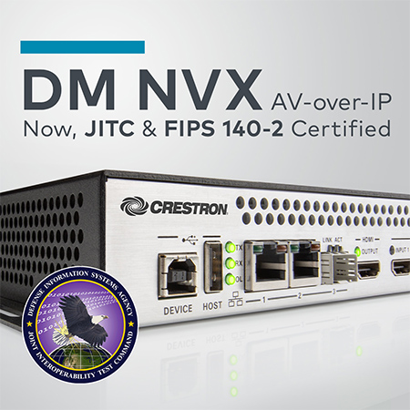 Crestron DM NVX™ First and Only AV-over-IP Solution to Receive JITC and FIPS 140-2 Certifications